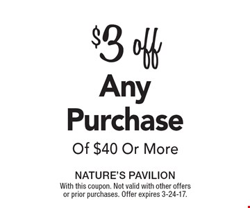 $3 off Of $40 Or More Any Purchase. With this coupon. Not valid with other offers or prior purchases. Offer expires 3-24-17.