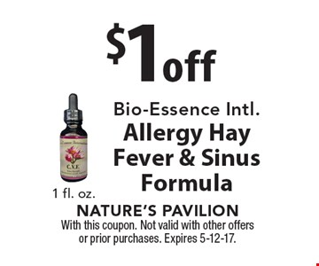 $1 off Bio-Essence Intl. Allergy Hay Fever & Sinus Formula. With this coupon. Not valid with other offers or prior purchases. Expires 5-12-17.