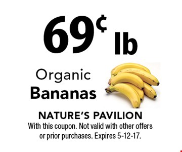 69¢ lb Organic Bananas. With this coupon. Not valid with other offers or prior purchases. Expires 5-12-17.
