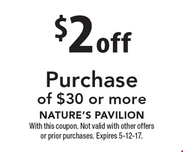 $2 off Purchase of $30 or more. With this coupon. Not valid with other offers or prior purchases. Expires 5-12-17.