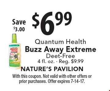 $6.99 Quantum Health Buzz Away Extreme Deet-Free 4 fl. oz. - Reg. $9.99 Save $3.00. With this coupon. Not valid with other offers or prior purchases. Offer expires 7-14-17.