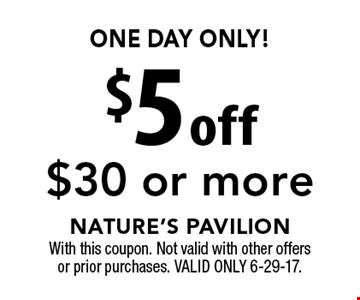 ONE DAY ONLY! $5 off $30 or more. With this coupon. Not valid with other offersor prior purchases. VALID ONLY 6-29-17.