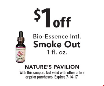 $1 off Bio-Essence Intl. Smoke Out1 fl. oz. With this coupon. Not valid with other offers or prior purchases. Expires 7-14-17.