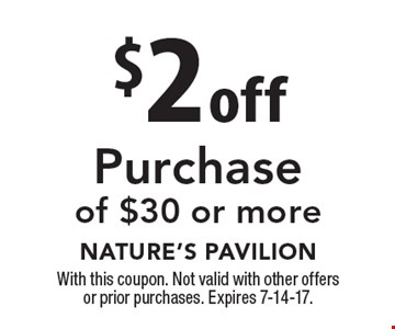 $2 off Purchase of $30 or more. With this coupon. Not valid with other offers or prior purchases. Expires 7-14-17.