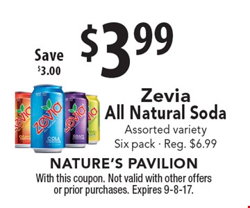 $3.99 Zevia All Natural Soda. Assorted variety. Six pack - Reg. $6.99. Save $3.00. With this coupon. Not valid with other offers or prior purchases. Expires 9-8-17.