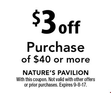 $3 off Purchase of $40 or more. With this coupon. Not valid with other offers or prior purchases. Expires 9-8-17.