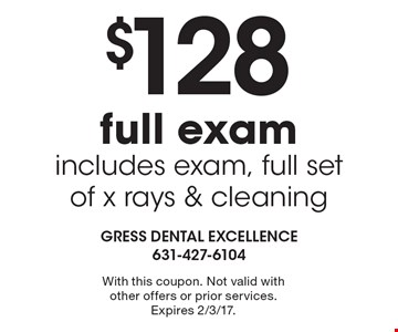 $128 full exam includes exam, full set of x rays & cleaning. With this coupon. Not valid with other offers or prior services. Expires 2/3/17.