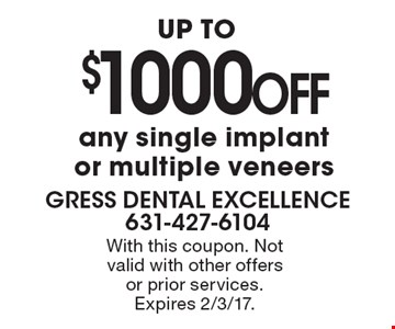 UP TO $1000 OFF any single implant or multiple veneers. With this coupon. Not valid with other offers or prior services. Expires 2/3/17.