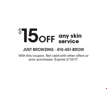 $15 Off any skin service. With this coupon. Not valid with other offers or prior purchases. Expires 2/10/17.