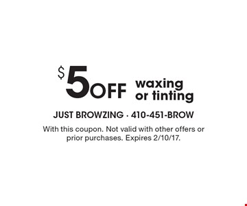 $5 Off waxing or tinting. With this coupon. Not valid with other offers or prior purchases. Expires 2/10/17.