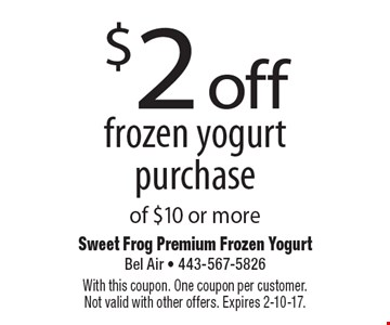 $2 off frozen yogurt purchase of $10 or more. With this coupon. One coupon per customer. Not valid with other offers. Expires 2-10-17.