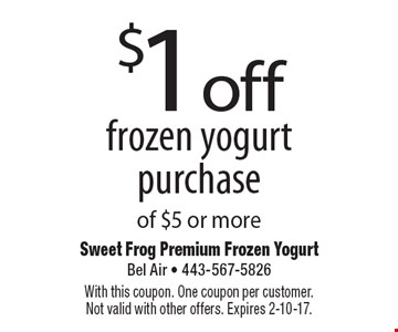 $1 off frozen yogurt purchase of $5 or more. With this coupon. One coupon per customer. Not valid with other offers. Expires 2-10-17.
