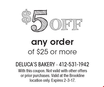 $5 OFF any order of $25 or more. With this coupon. Not valid with other offers or prior purchases. Valid at the Brookline location only. Expires 2-3-17.