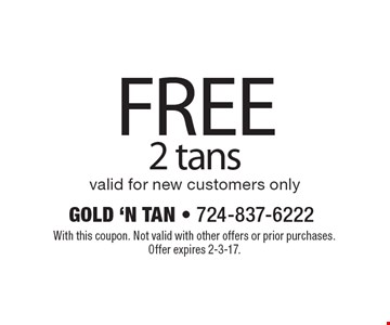 FREE 2 tans valid for new customers only. With this coupon. Not valid with other offers or prior purchases.Offer expires 2-3-17.