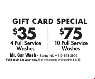 Gift Card Special. $75 10 Full Service Washes. $35 4 Full Service Washes. Valid at Mr. Car Wash only. With this coupon. Offer expires 1-8-17.