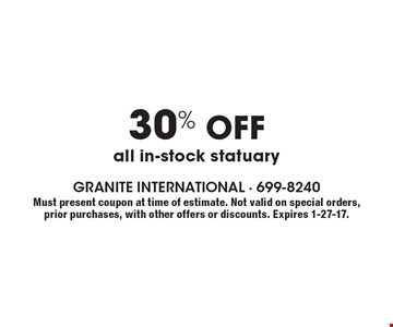 30% off all in-stock statuary. Must present coupon at time of estimate. Not valid on special orders, prior purchases, with other offers or discounts. Expires 1-27-17.