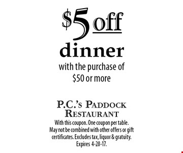 $5 off dinner with the purchase of $50 or more. With this coupon. One coupon per table. May not be combined with other offers or gift certificates. Excludes tax, liquor & gratuity. Expires 4-28-17.
