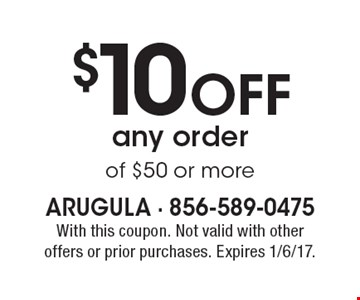 $10 off any order of $50 or more. With this coupon. Not valid with other offers or prior purchases. Expires 1/6/17.