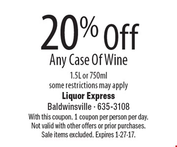 20% Off Any Case Of Wine. 1.5L or 750ml. Some restrictions may apply. With this coupon. 1 coupon per person per day. Not valid with other offers or prior purchases. Sale items excluded. Expires 1-27-17.
