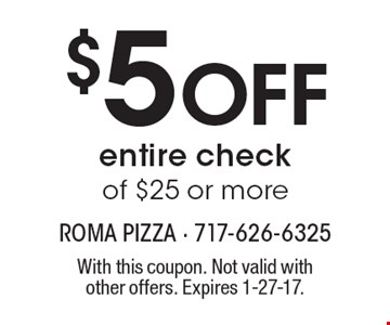$5 Off entire check of $25 or more. With this coupon. Not valid with other offers. Expires 1-27-17.