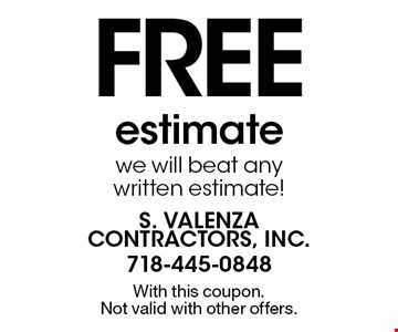 Free estimate. We will beat any written estimate!. With this coupon. Not valid with other offers.