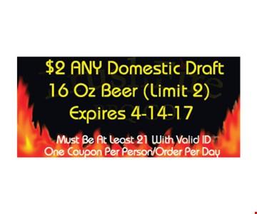 $2 any domestic draft 16 oz beer