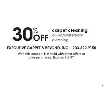 30% Off carpet cleaningall-natural steam cleaning. With this coupon. Not valid with other offers or prior purchases. Expires 2-3-17.