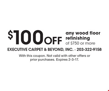 $100 Off any wood floor refinishing of $750 or more. With this coupon. Not valid with other offers or prior purchases. Expires 2-3-17.