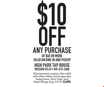 $10 off any purchase of $60 or more. Valid on Dine in and PickUp. Must present coupon. Not valid with other offers, lunch specials, happy hour, Taco Tues. and Wed. Wings. Exp. 4/7/17. CLIPR