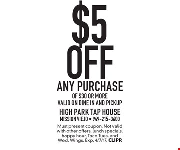 $5 off any purchase of $30 or more. Valid on Dine in and PickUp. Must present coupon. Not valid with other offers, lunch specials, happy hour, Taco Tues. and Wed. Wings. Exp. 4/7/17. CLIPR