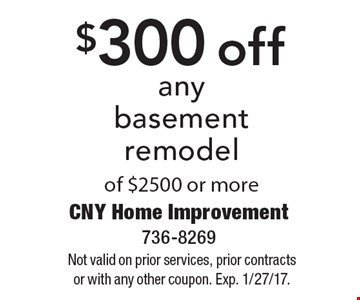 $300 off any basement remodel of $2500 or more. Not valid on prior services, prior contracts or with any other coupon. Exp. 1/27/17.