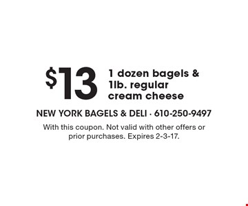 $13 For 1 Dozen Bagels & 1lb. Regular Cream Cheese. With this coupon. Not valid with other offers or prior purchases. Expires 2-3-17.