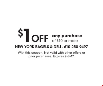$1 Off Any Purchase Of $10 Or More. With this coupon. Not valid with other offers or prior purchases. Expires 2-3-17.