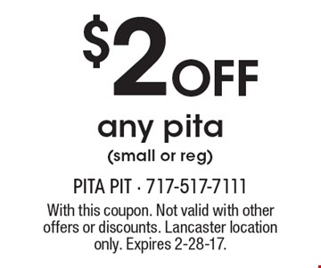 $2 Off any pita (small or reg). With this coupon. Not valid with other offers or discounts. Lancaster location only. Expires 2-28-17.