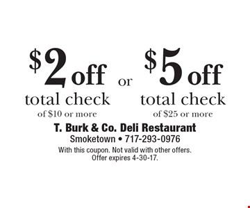 $2 off total check of $10 or more OR $5 off total check of $25 or more. With this coupon. Not valid with other offers. Offer expires 4-30-17.