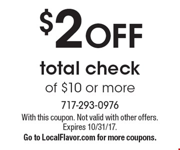 $2 OFF total check of $10 or more. With this coupon. Not valid with other offers. Expires 10/31/17.Go to LocalFlavor.com for more coupons.
