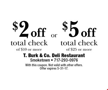 $2 off total check of $10 or more. $5 off total check of $25 or more. With this coupon. Not valid with other offers. Offer expires 5-31-17.