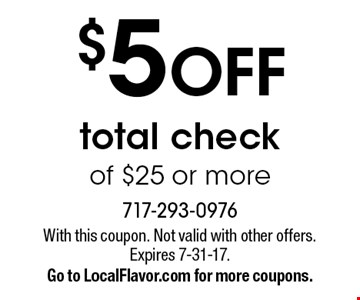 $5 OFF total check of $25 or more. With this coupon. Not valid with other offers. Expires 7-31-17. Go to LocalFlavor.com for more coupons.