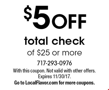 $5 OFF total check of $25 or more. With this coupon. Not valid with other offers. Expires 11/30/17. Go to LocalFlavor.com for more coupons.
