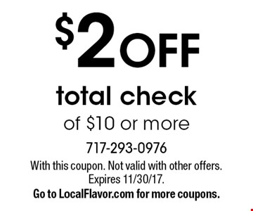 $2 OFF total check of $10 or more. With this coupon. Not valid with other offers. Expires 11/30/17. Go to LocalFlavor.com for more coupons.