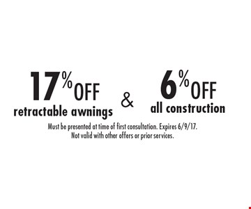 17% off retractable awnings or 6% off all construction. Must be presented at time of first consultation. Expires 6/9/17. Not valid with other offers or prior services.