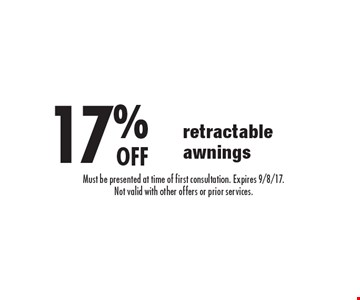 17% off retractable awnings. Must be presented at time of first consultation. Expires 9/8/17. Not valid with other offers or prior services.