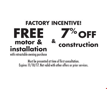 Factory Incentive! FREE motor & installation with retractable awning purchase & 7% OFF construction. Must be presented at time of first consultation. Expires 11/10/17. Not valid with other offers or prior services.