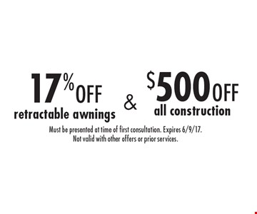 $500 off all construction. 17% off retractable awnings. . Must be presented at time of first consultation. Expires 6/9/17.Not valid with other offers or prior services.