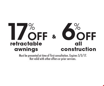 6% Off all construction & 17% Off retractable awnings. Must be presented at time of first consultation. Expires 5/5/17. Not valid with other offers or prior services.