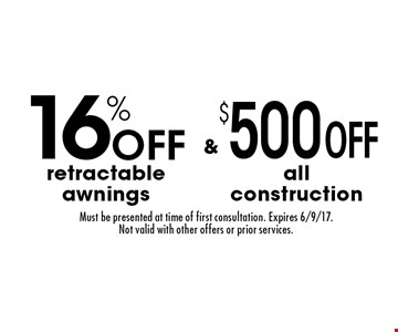 16% Off retractable awnings & $500 Off all construction. Must be presented at time of first consultation. Expires 6/9/17. Not valid with other offers or prior services.