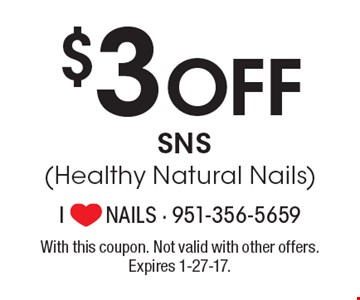 $3 Off SNS (Healthy Natural Nails). With this coupon. Not valid with other offers. Expires 1-27-17.