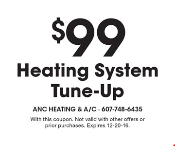 $99 Heating System Tune-Up. With this coupon. Not valid with other offers or prior purchases. Expires 12-20-16.