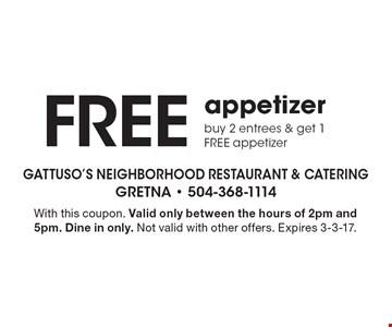 Free appetizer buy 2 entrees & get 1 FREE appetizer. With this coupon. Valid only between the hours of 2pm and 5pm. Dine in only. Not valid with other offers. Expires 3-3-17.
