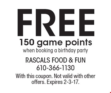Free 150 game points when booking a birthday party. With this coupon. Not valid with other offers. Expires 2-3-17.